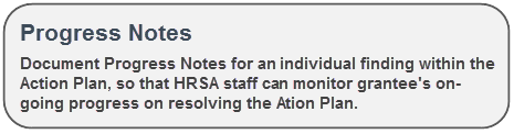 Document Pogress Notes for an Individual finding within the Action Plan, so that HRSA staff can monitor grantee's on-going progress on resolving the Action Plan.